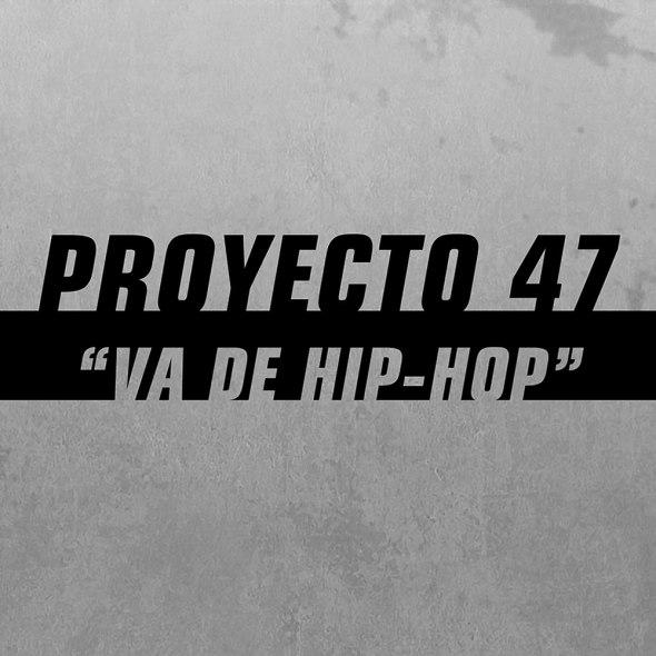 Proyecto 47 - Va de Hip Hop